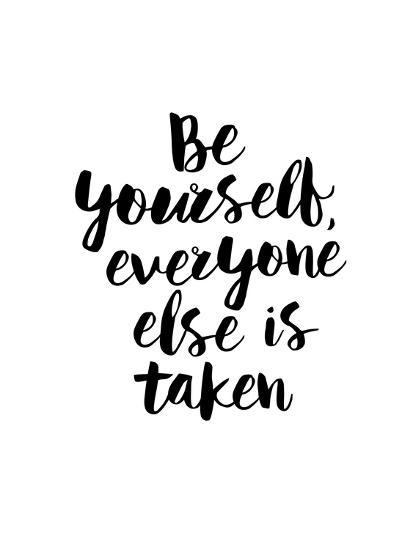 Be Yourself Everyone Else is Taken Posters by Brett Wilson