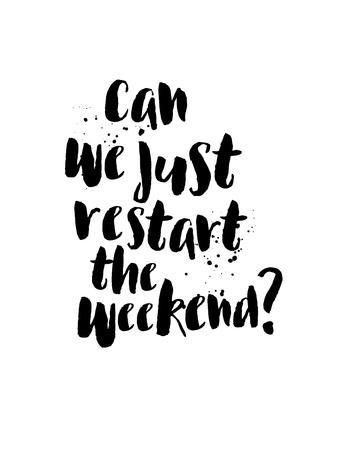 Can We Just Restart the Weekend