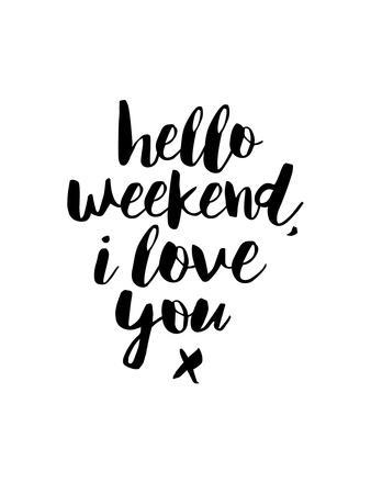 Hello Weekend I Love You