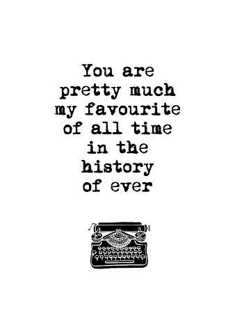You Are Pretty Much My Favourite of All Time