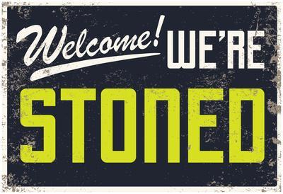 Welcome! We're Stoned Signage (Black)