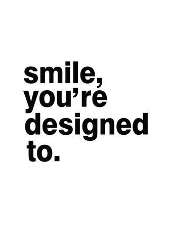 Smile, You'Re Designed To