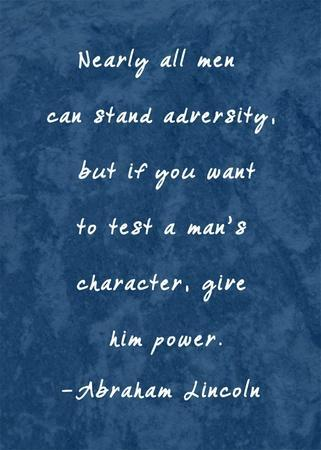 Test A Man's Character -Abraham Lincoln