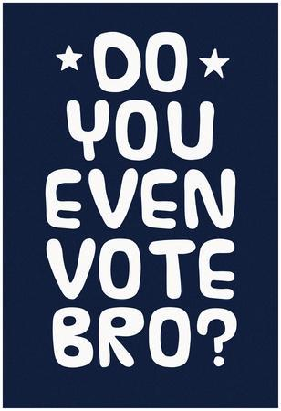 Do You Even Vote Bro? (White & Blue)