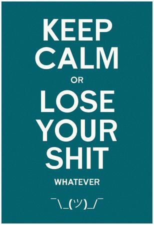 Keep Calm Or Lose It Whatever