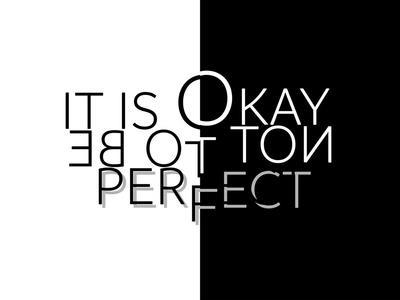 It Is Okay Not To Be Perfect