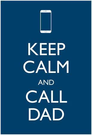 Keep Calm Call Dad Cell