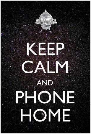 Keep Calm And Phone Home