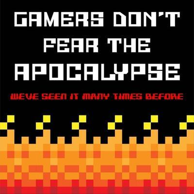 Gamers Don't Fear The Apocalypse - Red