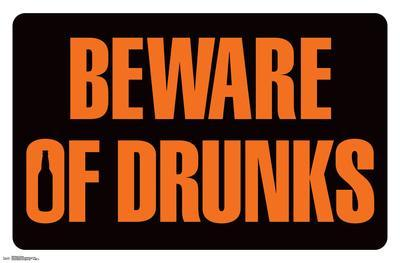 BEWARE OF DRUNKS