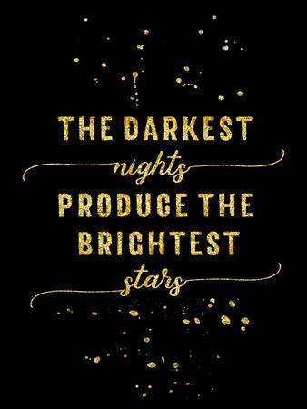 Gold The Darkest Nights Produce The Brightest Stars