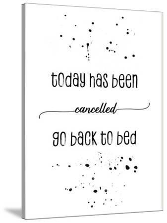 Today Has Been Cancelled Go Back To Bed