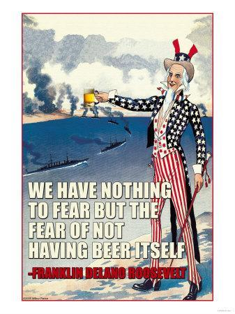 We Have Nothing to Fear But the Fear of Not Having Beer Itself