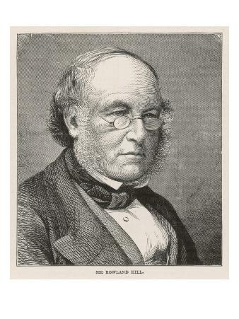 Sir Rowland Hill English Postal Reformer; Introduced the Penny Post