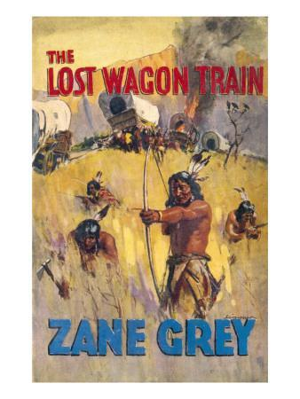 The Lost Wagon Train (Zane Grey) Not So Much Lost as Found by Hostile Native Americans