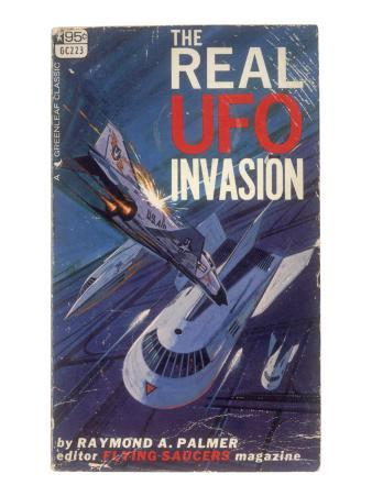 The Real UFO Invasion' Raymond a Palmer