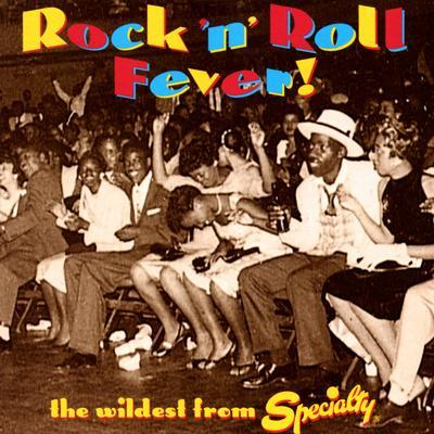 Rock 'N' Roll Fever! the Wildest from Specialty
