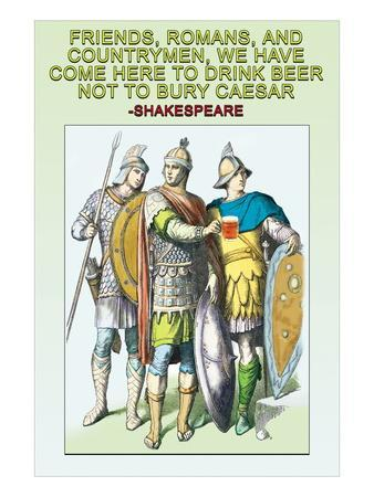 Friends, Romans and Countrymen, We Have Come Here to Drink Beer, No to Bury Caesar