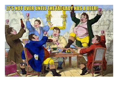 It's Not over Til the Fat Lady Has Beer!