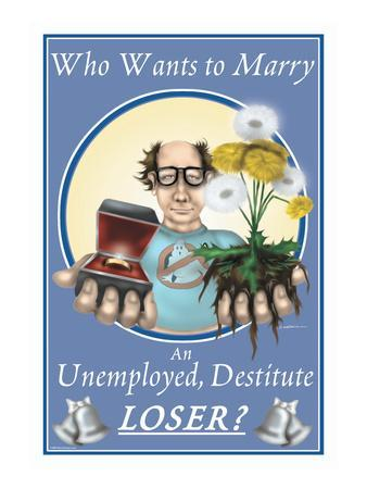 Who Wants to Marry an Unemployed Destitute Loser?