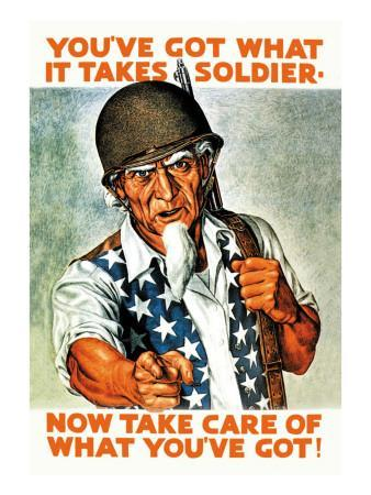 You've Got What It Takes, Soldier, Now Take Care of What You've Got!