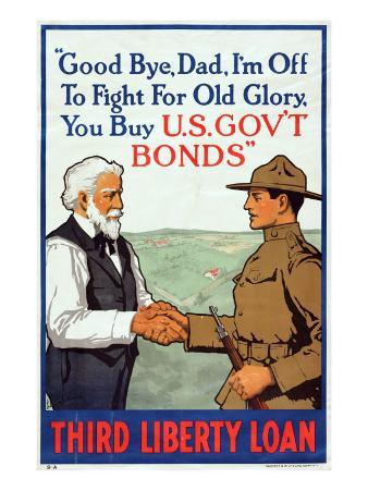 """Good Bye, Dad, I'm Off to Fight For Old Glory, You Buy U.S. Govt Bonds"", 1918"