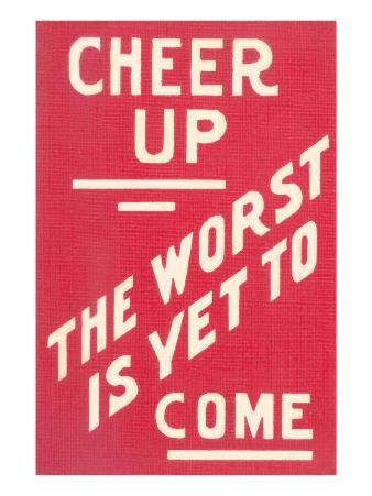 Cheer Up, Worst to Come Slogan