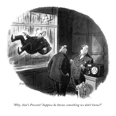 """""""Why, that's Prescott! Suppose he knows something we don't know?"""" - New Yorker Cartoon"""