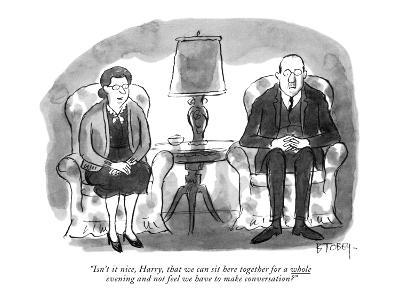 Isn't it nice, Harry, that we can sit here together for a whole eve… - New Yorker Cartoon