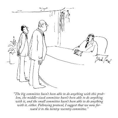 """The big committee hasn't been able to do anything with this problem, the …"" - New Yorker Cartoon"