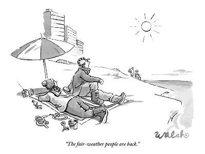 """The fair-weather people are back."" - New Yorker Cartoon"