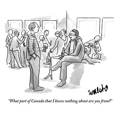 """""""What part of Canada that I know nothing about are you from?"""" - New Yorker Cartoon"""