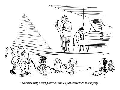 """""""This next song is very personal, and I'd just like to hum it to myself."""" - New Yorker Cartoon"""