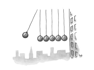 Parody of Newton's cradle. Six wrecking balls dangling outside of an offic… - New Yorker Cartoon