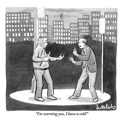 """""""I'm warning you, I have a cold!"""" - New Yorker Cartoon"""