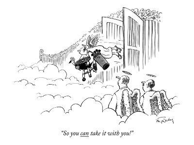 """So you can take it with you!"" - New Yorker Cartoon"