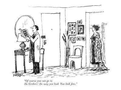 """Of course you can go to the Gerbers' the way you look. You look fine."" - New Yorker Cartoon"