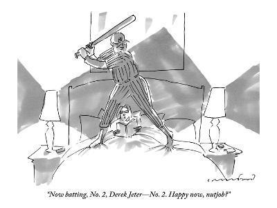 """""""Now batting, No. 2, Derek Jeter—No. 2. Happy now, nutjob?""""  - New Yorker Cartoon"""