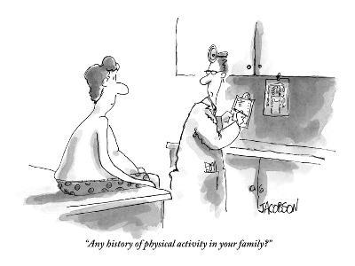 """Any history of physical activity in your family?"" - New Yorker Cartoon"