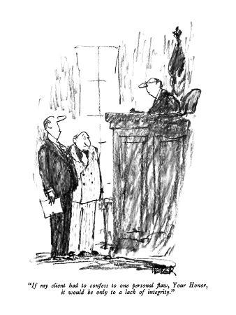 """If my client had to confess to one personal flaw, Your Honor, it would be…"" - New Yorker Cartoon"