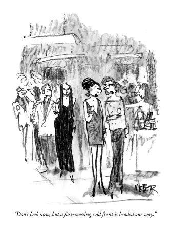 """""""Don't look now, but a fast-moving cold front is headed our way."""" - New Yorker Cartoon"""