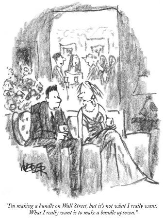 """I'm making a bundle on Wall Street, but it's not what I really want. What…"" - New Yorker Cartoon"