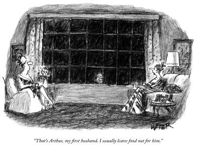 """""""That's Arthur, my first husband. I usually leave food out for him."""" - New Yorker Cartoon"""