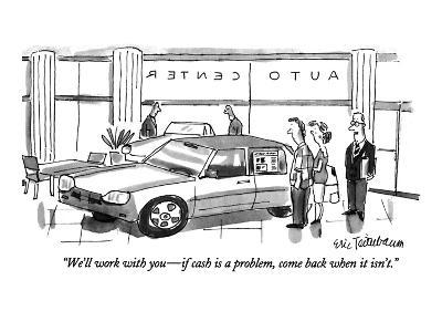 """We'll work with you—if cash is a problem, come back when it isn't."" - New Yorker Cartoon"