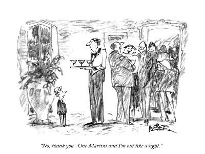"""""""No, thank you. One Martini and I'm out like a light."""" - New Yorker Cartoon"""