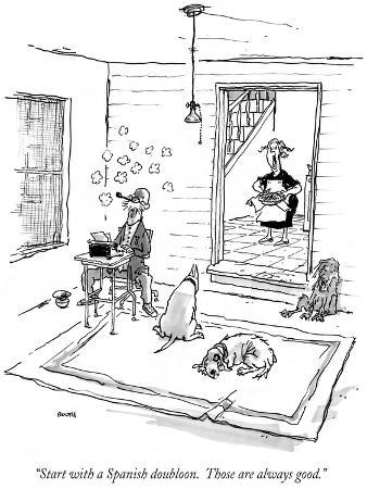 """""""Start with a Spanish doubloon.  Those are always good."""" - New Yorker Cartoon"""