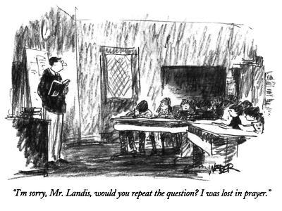 """I'm sorry, Mr. Landis, would you repeat the question?  I was lost in pray…"" - New Yorker Cartoon"