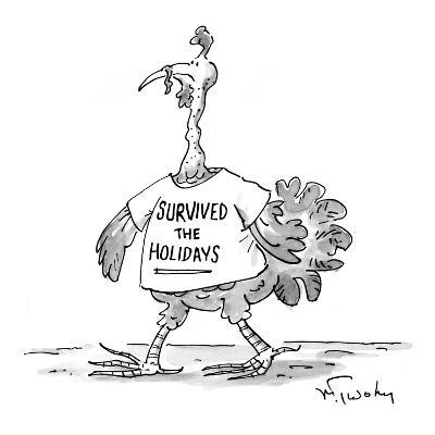 A turkey wears a t-shirt with the motto, 'Survived the Holidays.' - New Yorker Cartoon
