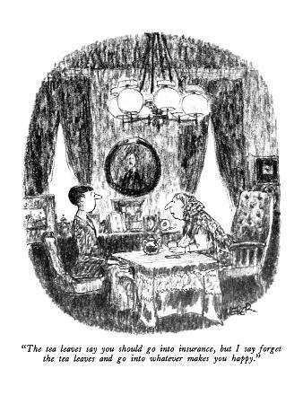 """""""The tea leaves say you should go into insurance, but I say forget the tea…"""" - New Yorker Cartoon"""