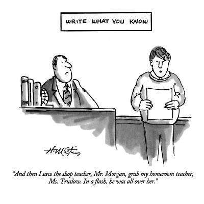 """And then I saw the shop teacher, Mr. Morgan, grab my homeroom teacher, Ms…"" - New Yorker Cartoon"
